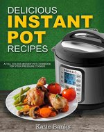 Delicious Instant Pot Recipes: A Full Colour Instant Pot Cookbook for your Pressure Cooker (Instant Pot, Instant Pot Recipes, Instant Pot cookbook, Pressure ... Cooker Recipes, Pressure Cooker Cookbook,) - Book Cover
