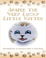 Jasper The Very Lucky Little Kitten: (kids books ages 2-8 ) (Animal bedtime story preschool picture book) - Book Cover