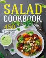 Salad Cookbook: 450 Fresh, Healthy and Tasty Salad Recipes - Book Cover