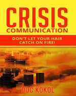 Crisis Communication: Don't Let Your Hair Catch on Fire! - Book Cover