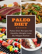 Paleo Diet: Paleo Diet Recipes for Healthy Weight Loss (Paleo...