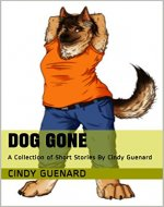 Dog Gone: A Collection of Short Stories By Cindy Guenard - Book Cover