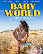 Baby World: (An absorbing young adult thriller Short Read Version) (Sci-Fi - Spooky actions at a distance Book 1) - Book Cover