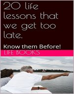 20 life lessons that we get too late.: Know them Before! (7777) - Book Cover