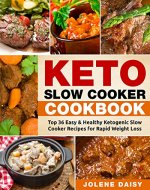 Keto Slow Cooker Cookbook: Top 36 Easy & Healthy Ketogenic Slow Cooker Recipes for Rapid Weight Loss - Book Cover