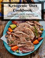 Ketogenic Diet Cookbook:  Ketogenic Diet for Beginners Includes Great Recipes to Stay Fit and Healthy (Healthy Food Book 7) - Book Cover