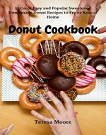 Donut Cookbook: 55 Great Easy and Popular Sweetened Homemade Donut Recipes to Fry or Bake at Home (Healthy Food Book 9) - Book Cover