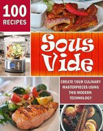 Sous Vide: Create Your Culinary Masterpieces using this Modern Technology - Book Cover