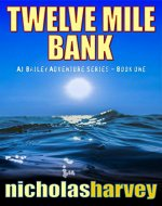 Twelve Mile Bank: AJ Bailey Adventure Series - Book One - Book Cover