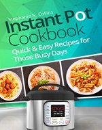 Instant Pot Cookbook: Quick and Easy Recipes for Those Busy Days - Book Cover