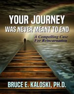 Your Journey Was Never Meant to End: A Compelling Case for Reincarnation - Book Cover