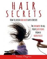 Hair Secrets: How to Avoid Bad Hair Days Forever! The Answer to all your Questions from a Hairstylist - Book Cover