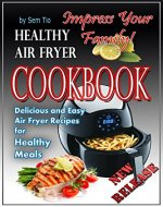 Healthy Air Fryer Cookbook: Delicious and Easy Air Fryer Recipes for Healthy Meals - Book Cover