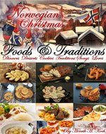 Norwegian Christmas - Foods & Traditions: Dinners - Desserts - Cookies - Traditions - Songs - Lores (About Norway Book 1) - Book Cover