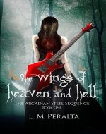 The Wings of Heaven and Hell (The Arcadian Steel Sequence Book 1) - Book Cover