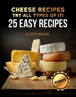 Cheese recipes. Try all types of it!  25 easy recipes - Book Cover
