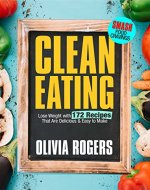 Clean Eating: Lose Weight With 172 Recipes That Are Delicious & Easy to Make (SMASH Food Cravings & Enjoy Eating Healthy) - Book Cover