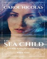 THE SEA CHILD: SELKIE KING MYSTERIES BOOK ONE - Book Cover