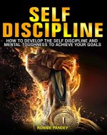Self-Discipline: How to Develop Self-Discipline and Mental Toughness to Achieve Your Goals (Meditation, Productivity, Procrastination, Willpower) - Book Cover