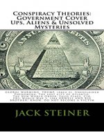 Conspiracy Theories: Government Cover Ups, Aliens & Unsolved Mysteries: GOVERNMENT COVER UPS, ALIENS & UNSOLVED MYSTERIES, GLOBAL WARMING, TRUMP: Area 51, Unexplained Phenomena - Book Cover