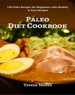 Paleo Diet Cookbook:  150 Paleo Recipes for Beginners with Healthy & Easy Recipes (Healthy Food Book 19) - Book Cover