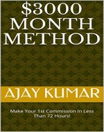 $3000 MONTH METHOD: Make Your 1st Commission In Less Than 72 Hours! - Book Cover