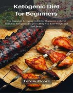 Ketogenic Diet for Beginners:  The Complete Ketogenic Guide for Beginners with 150 Delicious Ketogenic Recipes to Help You Lose Weight and Feel Better (Healthy Food Book 21) - Book Cover