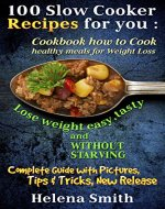 100 Slow Cooker Recipes  for you : Cookbook how to Cook  healthy meals for Weight Loss: Complete Guide with Pictures, Tips end Tricks, New Release (Lose weight easy, tasty and without starving) - Book Cover