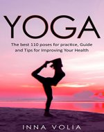 Yoga: The Best 110 Poses for Practice, Guide, and Tips for Improving Your Health - Book Cover