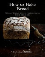 How to Bake Bread: 51 Great Baking Recipes For Beginners, Bread Cookbook (Healthy Food 24) - Book Cover