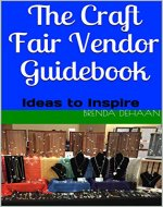 The Craft Fair Vendor Guidebook: Ideas to Inspire - Book Cover