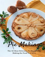 Pie Making:   The 50 Most Delicious Pie Recipes for Making the Food You Love (Healthy Food Book 27) - Book Cover