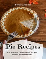 Pie Recipes:  50+ Simple & Delicious Pie Recipes for the Perfect Dessert (Healthy Food Book 26) - Book Cover