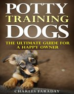 Potty Training Dogs: The Ultimate Guide For A Happy Owner - Book Cover