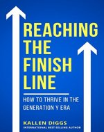 Reaching The Finish Line: How to Thrive in the Generation Y Era - Book Cover
