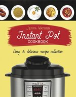 Instant Pot Cookbook: The Most Delicious Recipe Collection Anyone Easily Can Cook - Book Cover