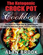 The Ketogenic CROCK POT Cookbook: The Guide to a Keto Diet for Smart People. 21 High-Fat Delicious Quick and Easy Keto Recipes. - Book Cover
