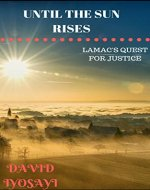 UNTIL THE SUN RISES: LAMAC'S QUEST FOR JUSTICE - Book Cover