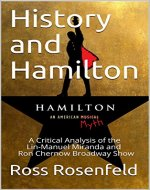 History and Hamilton: A Critical Analysis of the Lin-Manuel Miranda and Ron Chernow Broadway Show - Book Cover