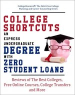 College Shortcuts: An Express Undergraduate Degree with Zero Student Loans: Reviews of The Best Colleges, Free Online Courses, College Transfers and More ... Planning and Career Counseling Series) - Book Cover