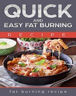 Recipe: QUICK AND EASY FAT-BURNING RECIPE ( FATB URNING RECIPE) - Book Cover