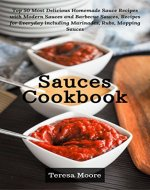 Sauces Cookbook: Top 50 Most Delicious Homemade Sauce Recipes with Modern Sauces and Barbecue Sauces, Recipes for Everyday including Marinades, Rubs, Mopping Sauces (Healthy Food Book 32) - Book Cover