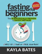 Fasting for Beginners: The Scientifically Proven & Safest Method to...