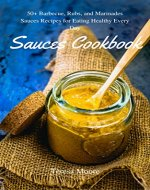 Sauces Cookbook:  50+ Barbecue, Rubs, and Marinades Sauces Recipes for Eating Healthy Every Day (Healthy Food Book 36) - Book Cover