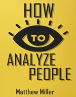 How to Analyze People: Guide to Upgrade your Skills -...