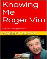 Knowing Me Roger Vim: (The Alan Partridge version) - Book Cover