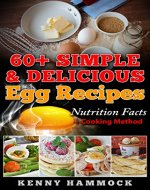 60+ Simple & Delicious Egg Recipes: Nutrition Facts + Cooking Method - Book Cover