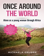 ONCE AROUND THE WORLD: Alone as a young woman through Africa - An inspiring travel guide with exciting adventure stories from six months of backpacking in Africa - Book Cover