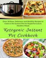 Ketogenic Instant Pot Cookbook:  Over 50 Easy, Delicious, and Healthy Recipes to Cook in the Instant Pot for Rapid Fat Loss & Healthy Meals    (Healthy Food Book 42) - Book Cover