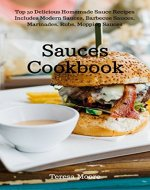 Sauces Cookbook:   Top 50 Delicious Homemade Sauce Recipes Includes Modern Sauces, Barbecue Sauces, Marinades, Rubs, Mopping Sauces (Healthy Food  Book 44) - Book Cover